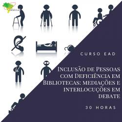 Inclusão de Pessoas com Deficiência em Bibliotecas: mediações e interlocuções em debate